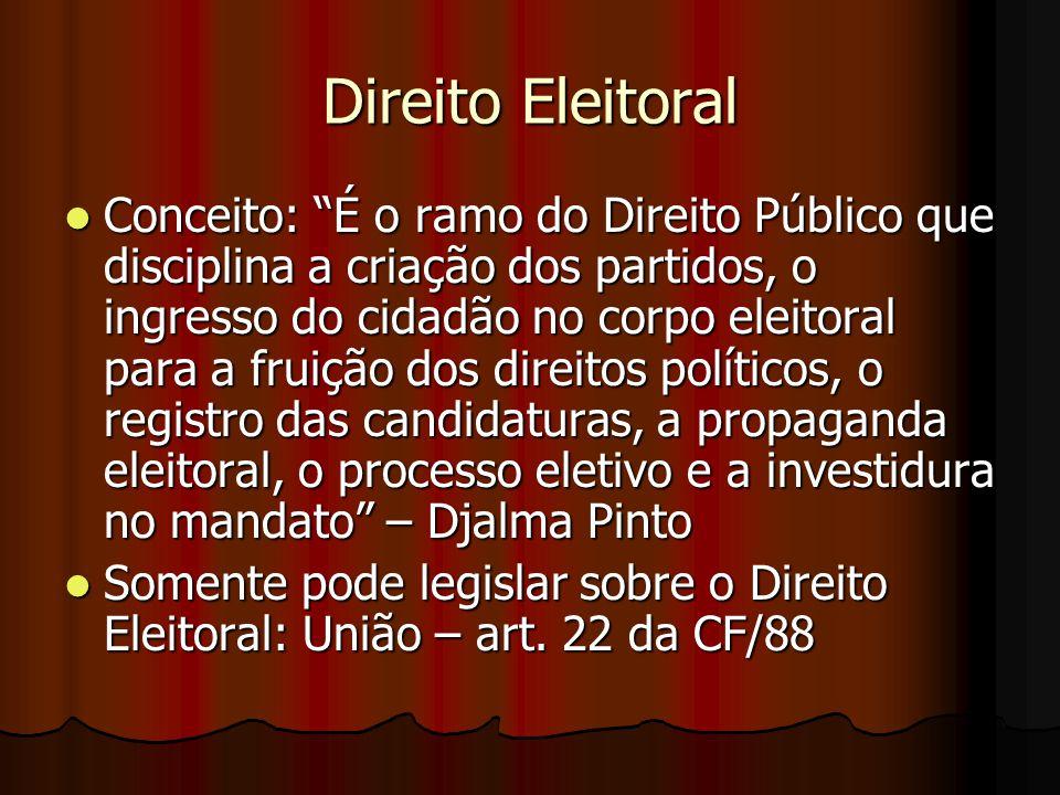 """Direito Eleitoral Conceito: """"É o ramo do Direito Público que disciplina a criação dos partidos, o ingresso do cidadão no corpo eleitoral para a fruiçã"""