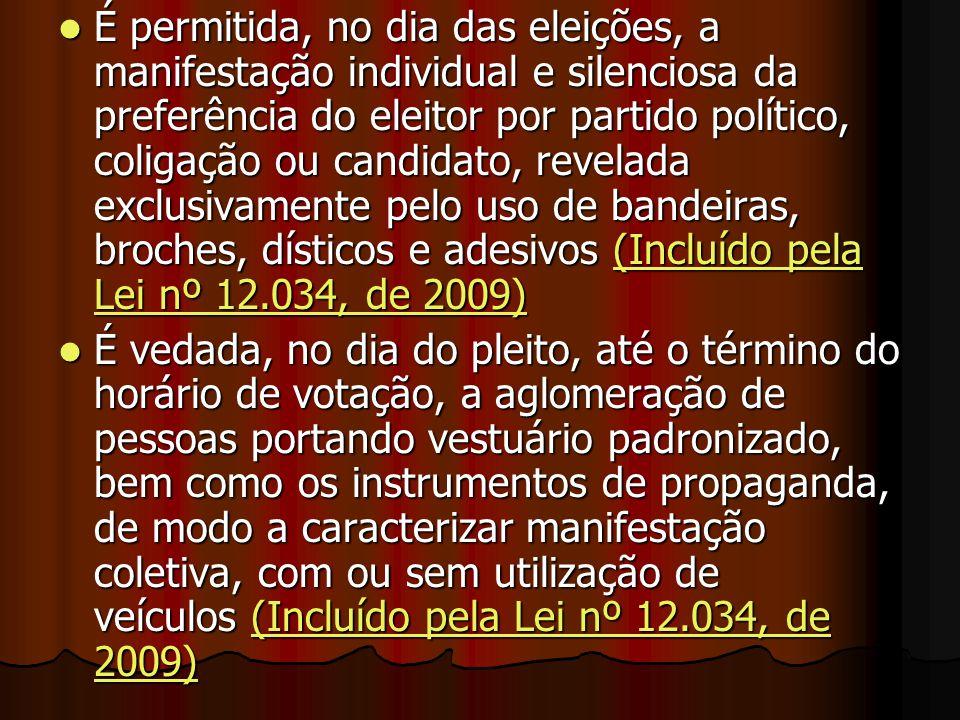 É permitida, no dia das eleições, a manifestação individual e silenciosa da preferência do eleitor por partido político, coligação ou candidato, revel