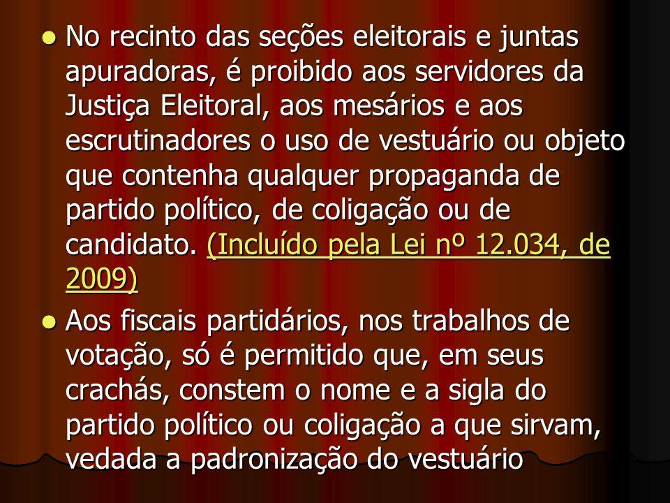 No recinto das seções eleitorais e juntas apuradoras, é proibido aos servidores da Justiça Eleitoral, aos mesários e aos escrutinadores o uso de vestu
