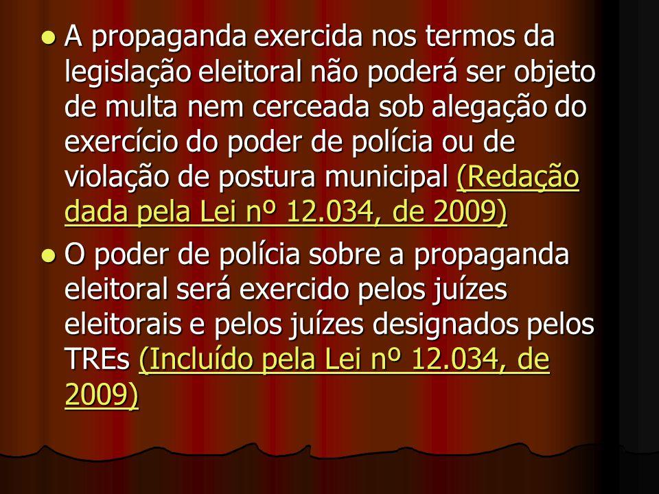 A propaganda exercida nos termos da legislação eleitoral não poderá ser objeto de multa nem cerceada sob alegação do exercício do poder de polícia ou