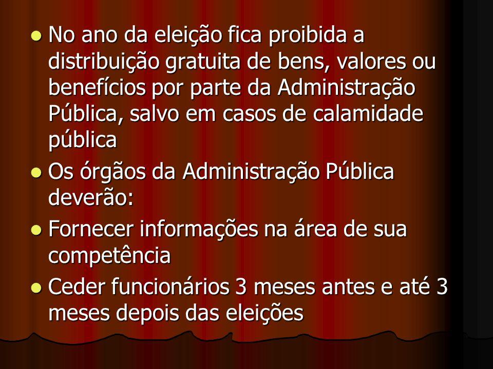No ano da eleição fica proibida a distribuição gratuita de bens, valores ou benefícios por parte da Administração Pública, salvo em casos de calamidad