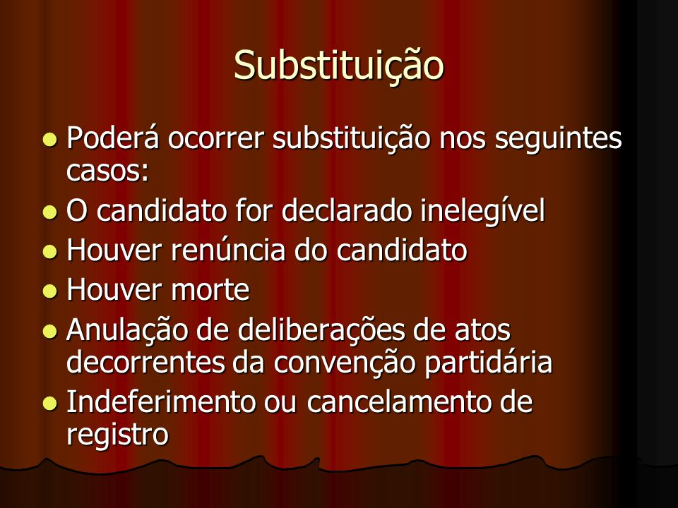 Substituição Poderá ocorrer substituição nos seguintes casos: Poderá ocorrer substituição nos seguintes casos: O candidato for declarado inelegível O