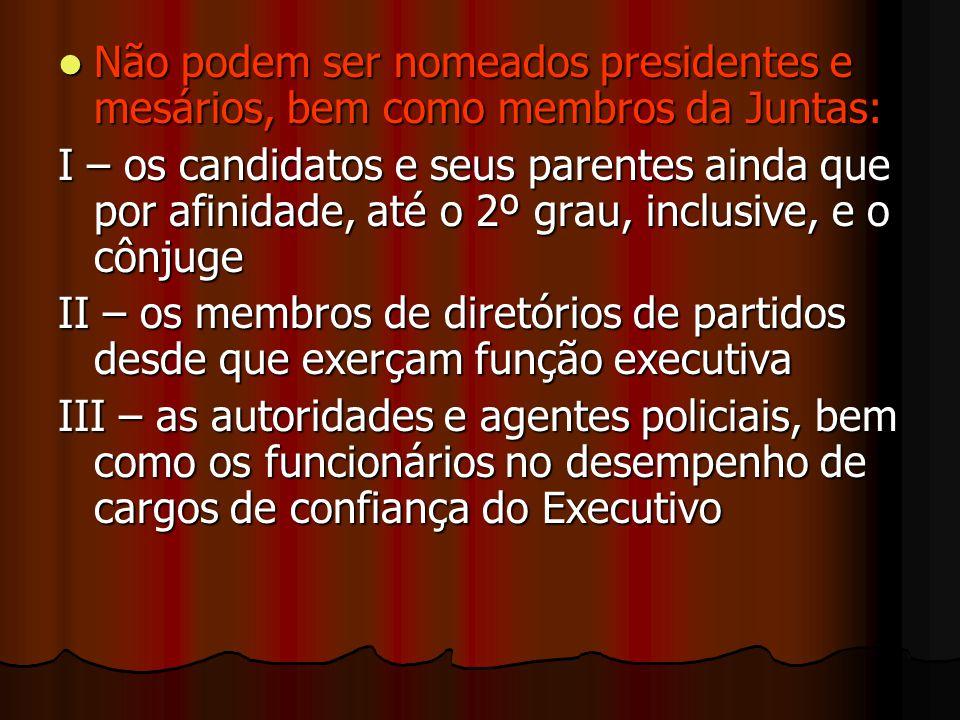 Não podem ser nomeados presidentes e mesários, bem como membros da Juntas: Não podem ser nomeados presidentes e mesários, bem como membros da Juntas: