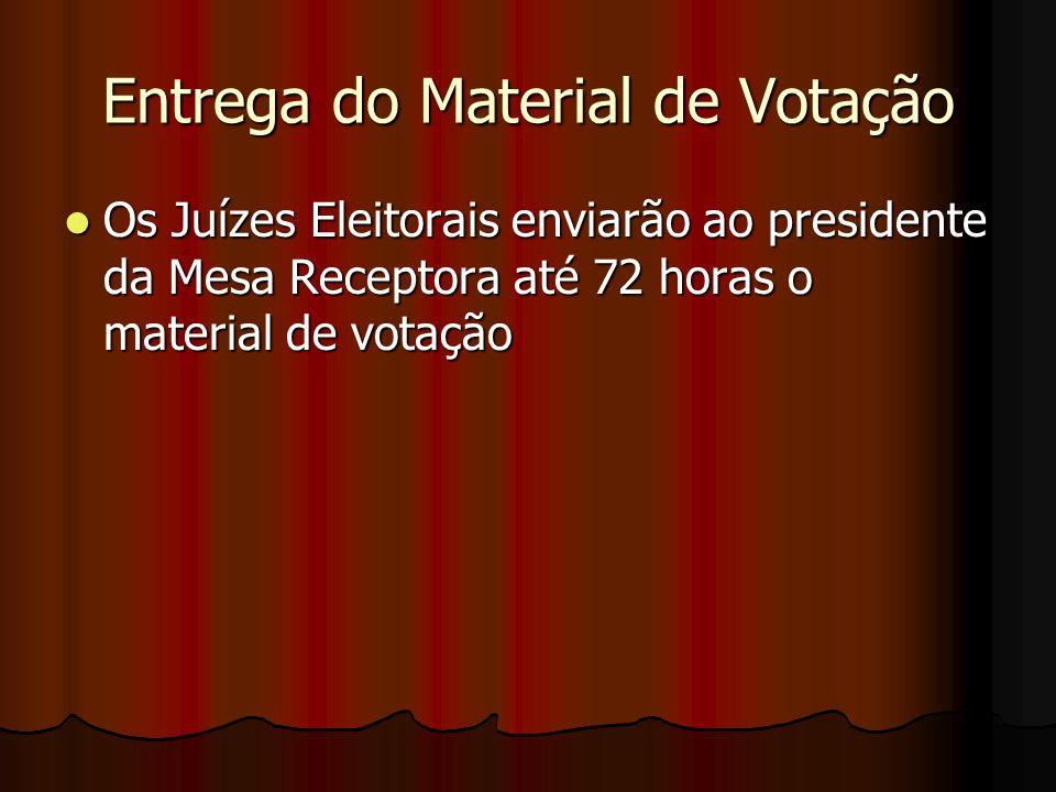 Entrega do Material de Votação Os Juízes Eleitorais enviarão ao presidente da Mesa Receptora até 72 horas o material de votação Os Juízes Eleitorais e