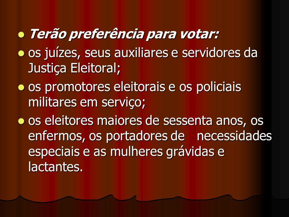 Terão preferência para votar: Terão preferência para votar: os juízes, seus auxiliares e servidores da Justiça Eleitoral; os juízes, seus auxiliares e