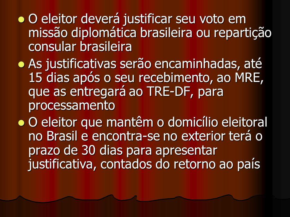 O eleitor deverá justificar seu voto em missão diplomática brasileira ou repartição consular brasileira O eleitor deverá justificar seu voto em missão