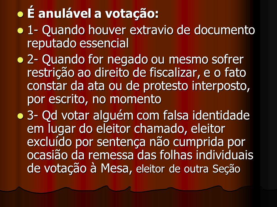 É anulável a votação: É anulável a votação: 1- Quando houver extravio de documento reputado essencial 1- Quando houver extravio de documento reputado