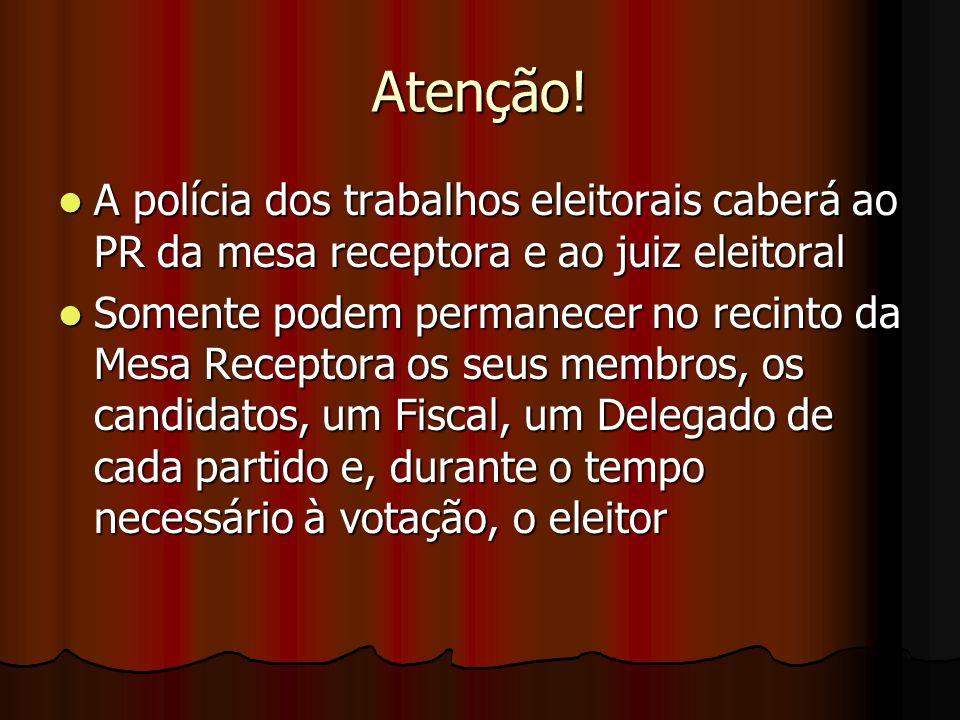 Atenção! A polícia dos trabalhos eleitorais caberá ao PR da mesa receptora e ao juiz eleitoral A polícia dos trabalhos eleitorais caberá ao PR da mesa