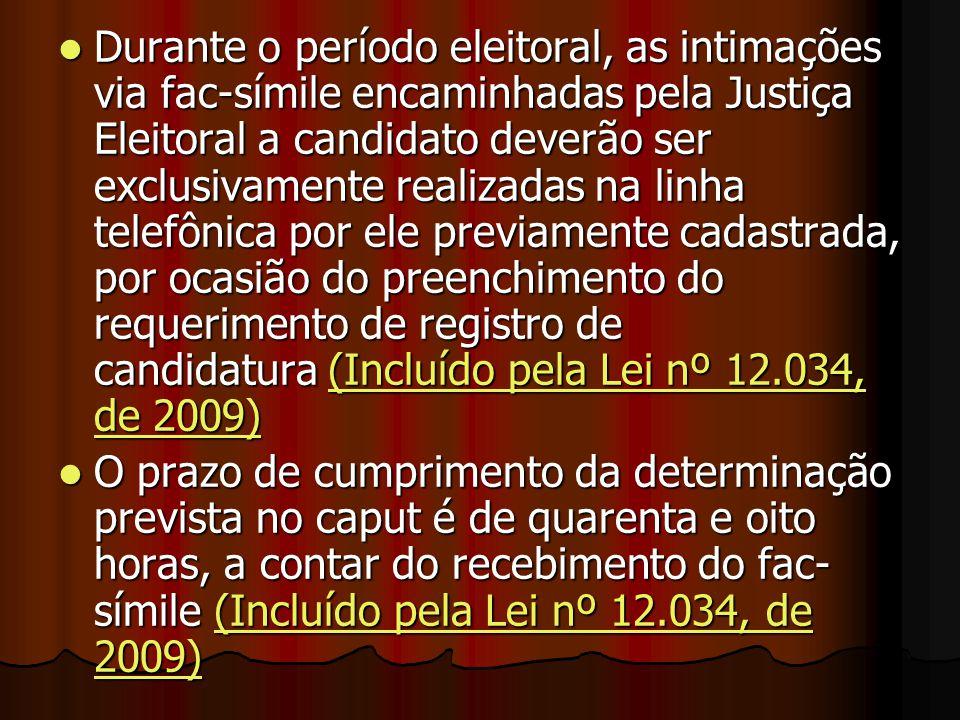 Durante o período eleitoral, as intimações via fac-símile encaminhadas pela Justiça Eleitoral a candidato deverão ser exclusivamente realizadas na lin