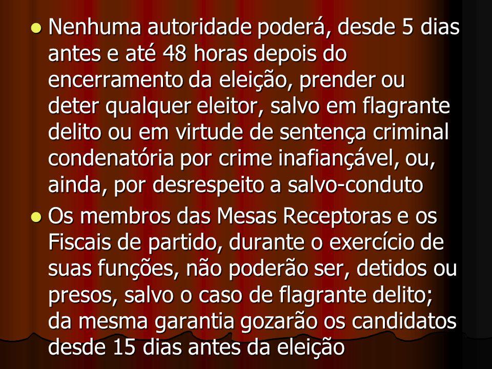 Nenhuma autoridade poderá, desde 5 dias antes e até 48 horas depois do encerramento da eleição, prender ou deter qualquer eleitor, salvo em flagrante