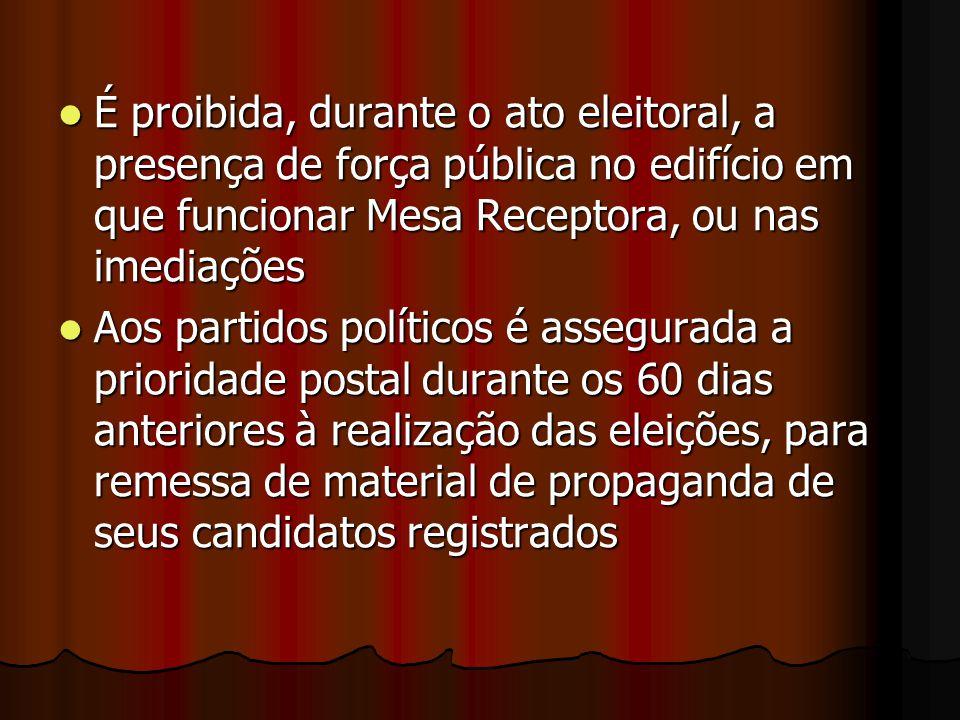 É proibida, durante o ato eleitoral, a presença de força pública no edifício em que funcionar Mesa Receptora, ou nas imediações É proibida, durante o