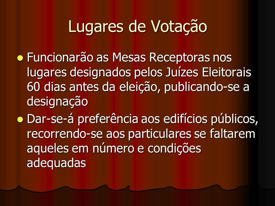 Lugares de Votação Funcionarão as Mesas Receptoras nos lugares designados pelos Juízes Eleitorais 60 dias antes da eleição, publicando-se a designação