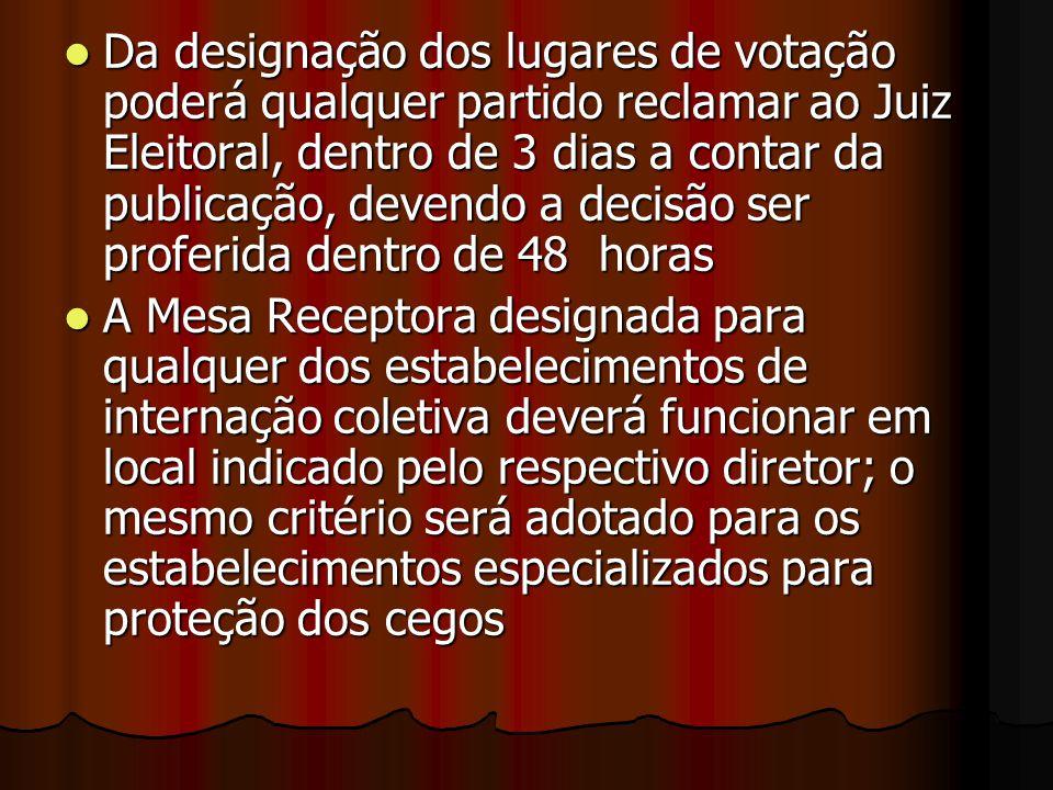 Da designação dos lugares de votação poderá qualquer partido reclamar ao Juiz Eleitoral, dentro de 3 dias a contar da publicação, devendo a decisão se