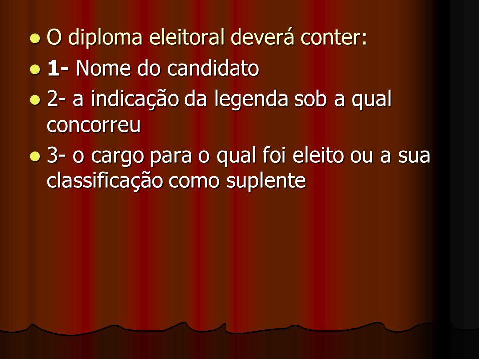 O diploma eleitoral deverá conter: O diploma eleitoral deverá conter: 1- Nome do candidato 1- Nome do candidato 2- a indicação da legenda sob a qual c