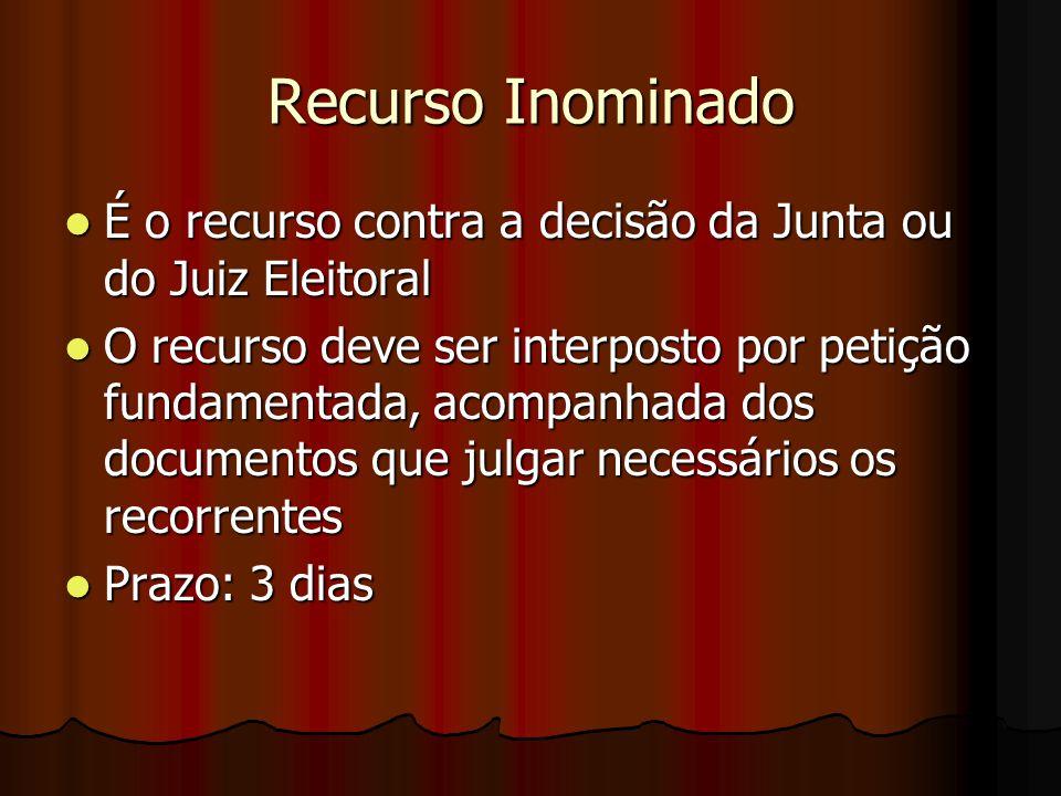 Recurso Inominado É o recurso contra a decisão da Junta ou do Juiz Eleitoral É o recurso contra a decisão da Junta ou do Juiz Eleitoral O recurso deve