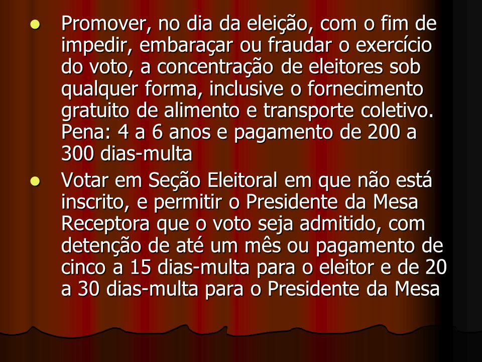 Promover, no dia da eleição, com o fim de impedir, embaraçar ou fraudar o exercício do voto, a concentração de eleitores sob qualquer forma, inclusive