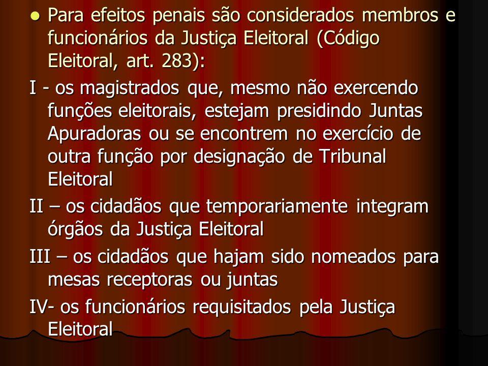 Para efeitos penais são considerados membros e funcionários da Justiça Eleitoral (Código Eleitoral, art. 283): Para efeitos penais são considerados me