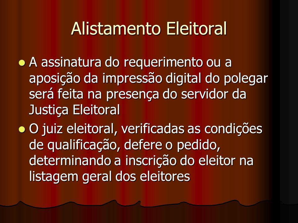 Alistamento Eleitoral A assinatura do requerimento ou a aposição da impressão digital do polegar será feita na presença do servidor da Justiça Eleitor