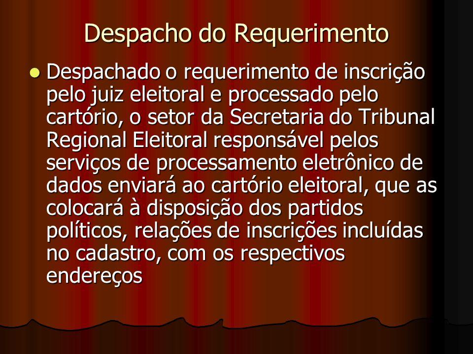 Despacho do Requerimento Despachado o requerimento de inscrição pelo juiz eleitoral e processado pelo cartório, o setor da Secretaria do Tribunal Regi