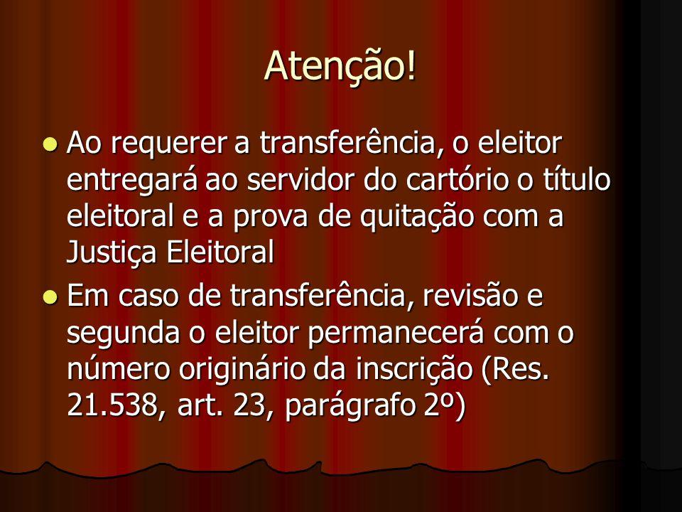 Atenção! Ao requerer a transferência, o eleitor entregará ao servidor do cartório o título eleitoral e a prova de quitação com a Justiça Eleitoral Ao