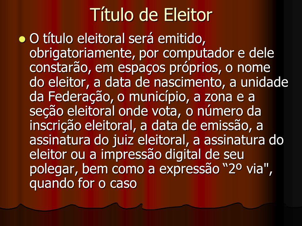 Título de Eleitor O título eleitoral será emitido, obrigatoriamente, por computador e dele constarão, em espaços próprios, o nome do eleitor, a data d