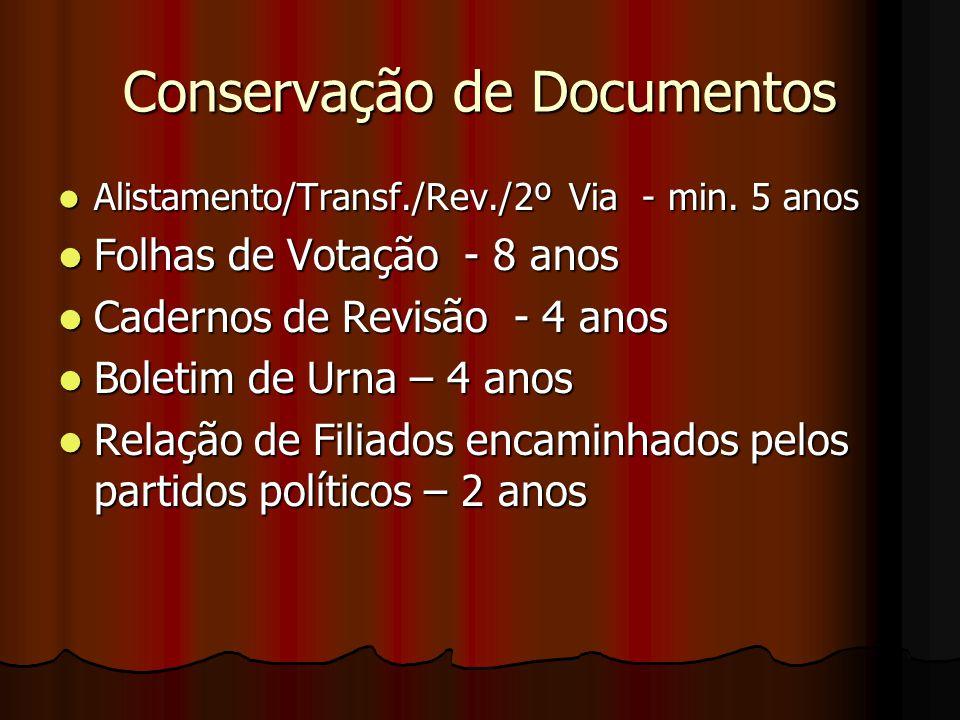 Conservação de Documentos Alistamento/Transf./Rev./2º Via - min. 5 anos Alistamento/Transf./Rev./2º Via - min. 5 anos Folhas de Votação - 8 anos Folha