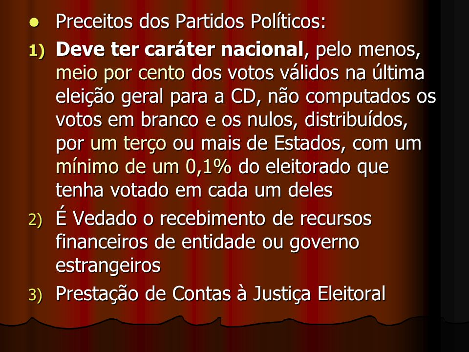 Preceitos dos Partidos Políticos: Preceitos dos Partidos Políticos: 1) Deve ter caráter nacional, pelo menos, meio por cento dos votos válidos na últi