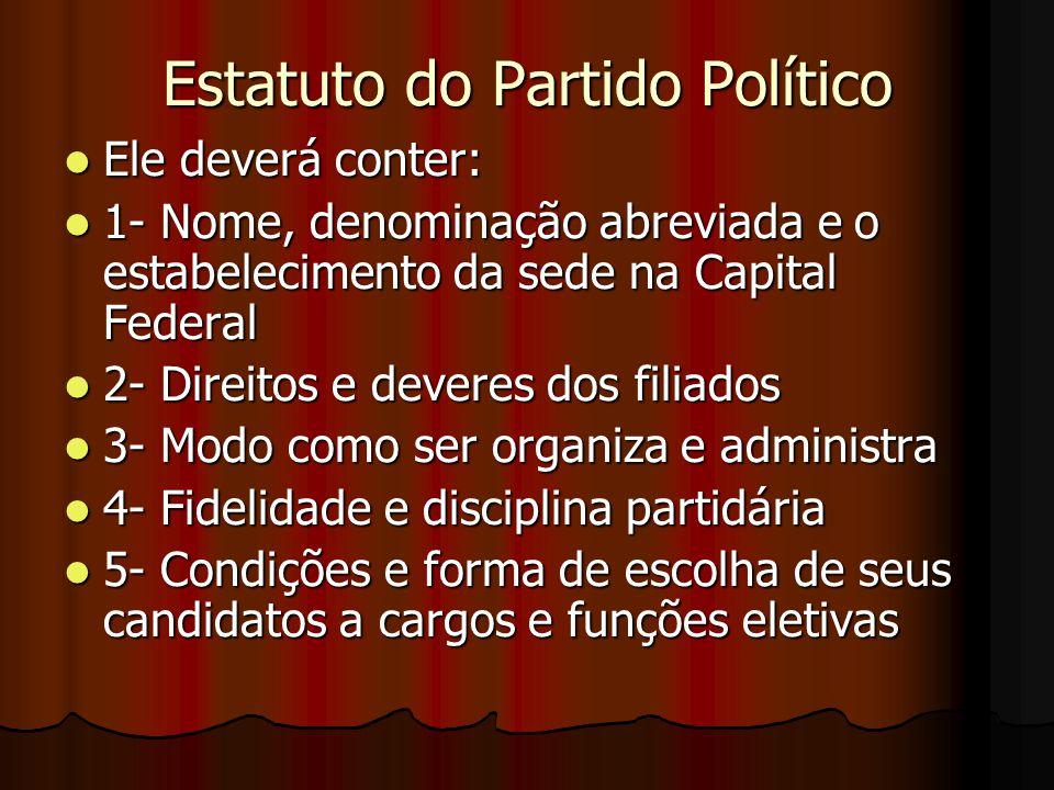 Estatuto do Partido Político Ele deverá conter: Ele deverá conter: 1- Nome, denominação abreviada e o estabelecimento da sede na Capital Federal 1- No