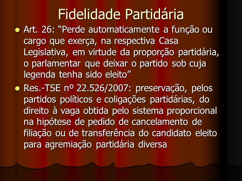 """Fidelidade Partidária Art. 26: """"Perde automaticamente a função ou cargo que exerça, na respectiva Casa Legislativa, em virtude da proporção partidária"""