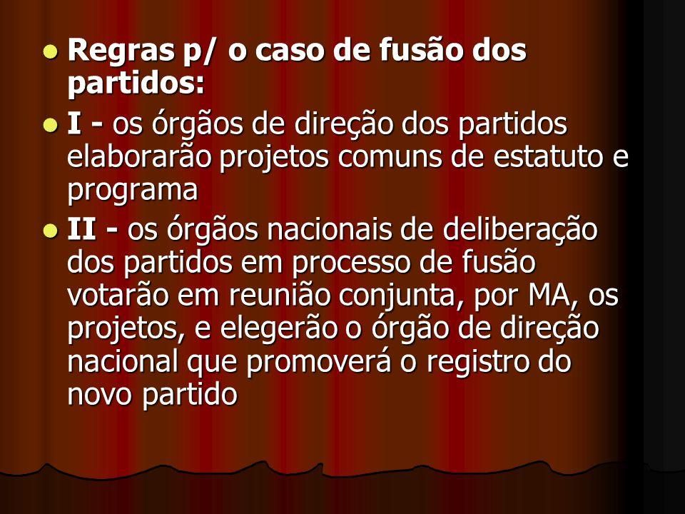 Regras p/ o caso de fusão dos partidos: Regras p/ o caso de fusão dos partidos: I - os órgãos de direção dos partidos elaborarão projetos comuns de es