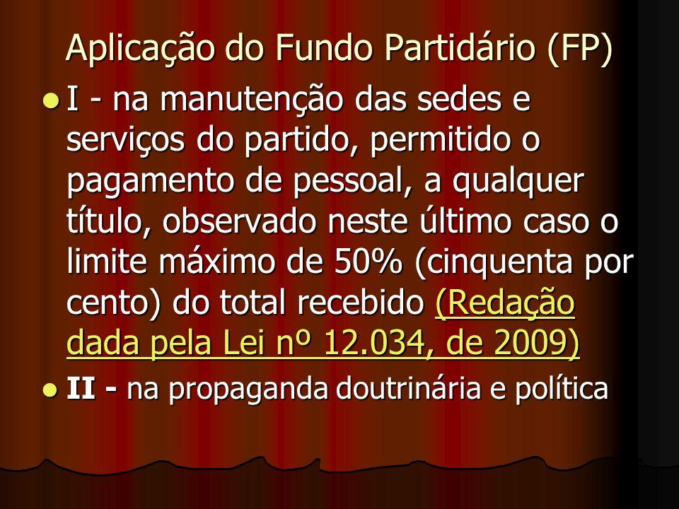 Aplicação do Fundo Partidário (FP) I - na manutenção das sedes e serviços do partido, permitido o pagamento de pessoal, a qualquer título, observado n