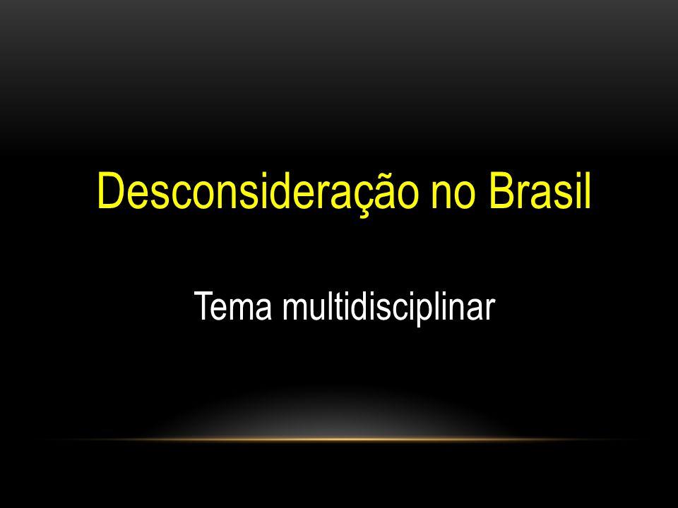 Desconsideração no Brasil Tema multidisciplinar