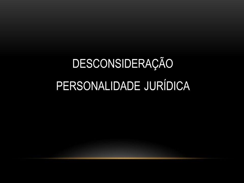 DESCONSIDERAÇÃO PERSONALIDADE JURÍDICA