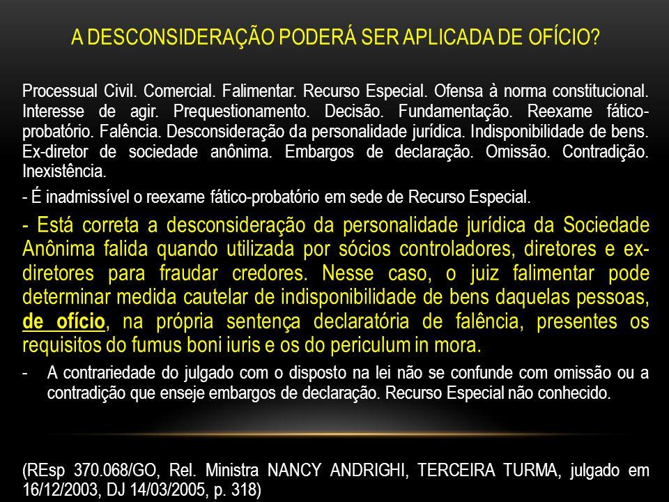 A DESCONSIDERAÇÃO PODERÁ SER APLICADA DE OFÍCIO.Processual Civil.