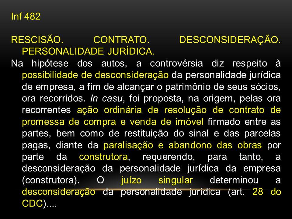 Inf 482 RESCISÃO.CONTRATO. DESCONSIDERAÇÃO. PERSONALIDADE JURÍDICA.