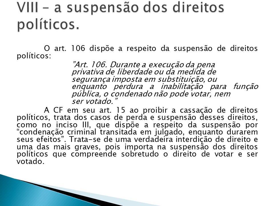 """O art. 106 dispõe a respeito da suspensão de direitos políticos: """"Art. 106. Durante a execução da pena privativa de liberdade ou da medida de seguranç"""