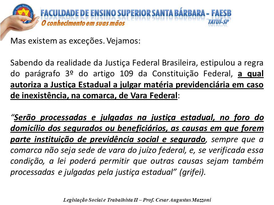 Legislação Social e Trabalhista II – Prof. Cesar Augustus Mazzoni Mas existem as exceções. Vejamos: Sabendo da realidade da Justiça Federal Brasileira
