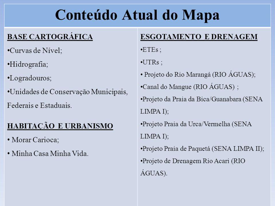 Conteúdo Atual do Mapa BASE CARTOGRÁFICA Curvas de Nível; Hidrografia; Logradouros; Unidades de Conservação Municipais, Federais e Estaduais.