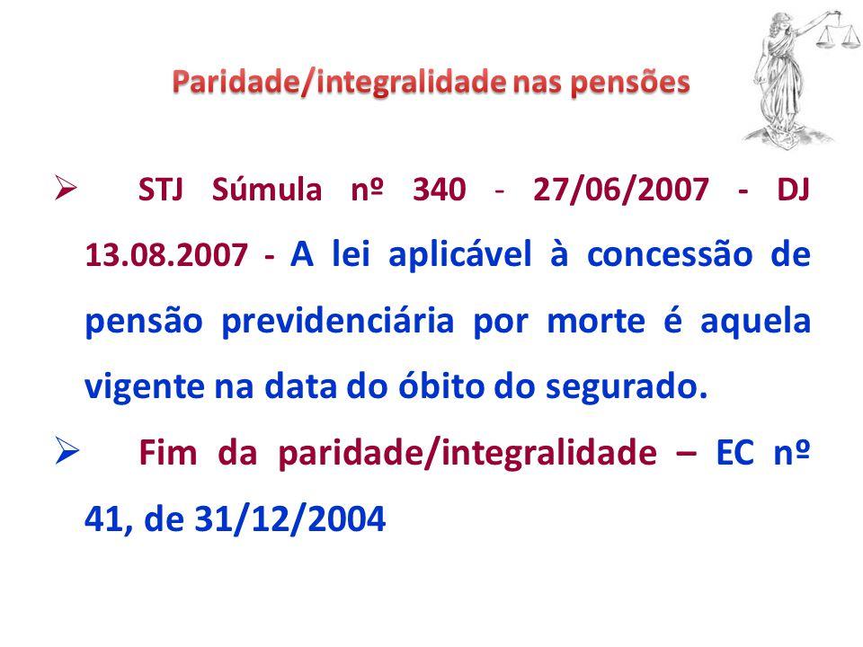  STJ Súmula nº 340 - 27/06/2007 - DJ 13.08.2007 - A lei aplicável à concessão de pensão previdenciária por morte é aquela vigente na data do óbito do segurado.