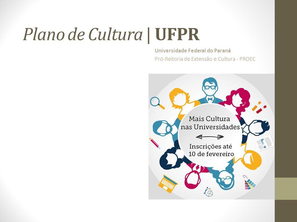Plano de Cultura | UFPR Universidade Federal do Paraná Pró-Reitoria de Extensão e Cultura - PROEC