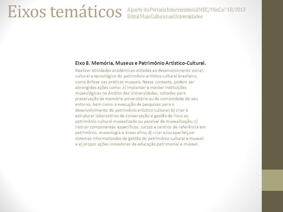 Eixos temáticos A partir da Portaria Interministerial MEC/MinC n° 18/2013 Edital Mais Cultura nas Universidades Eixo 8.