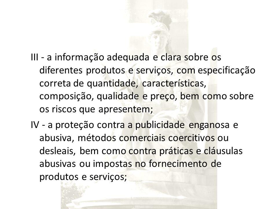 III - a informação adequada e clara sobre os diferentes produtos e serviços, com especificação correta de quantidade, características, composição, qua