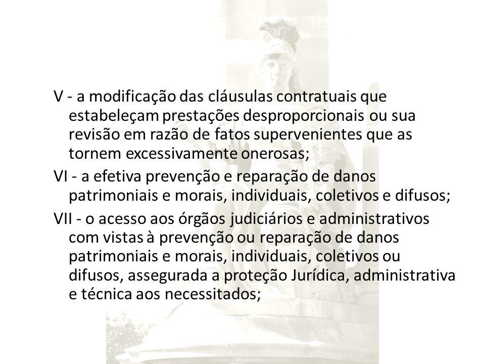 V - a modificação das cláusulas contratuais que estabeleçam prestações desproporcionais ou sua revisão em razão de fatos supervenientes que as tornem