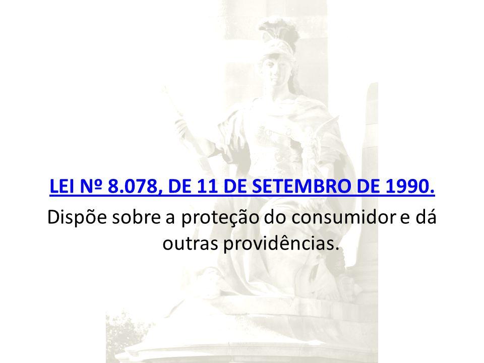 LEI Nº 8.078, DE 11 DE SETEMBRO DE 1990. Dispõe sobre a proteção do consumidor e dá outras providências.