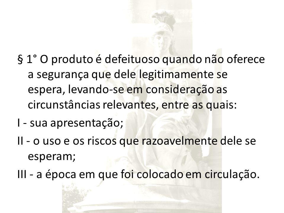 § 1° O produto é defeituoso quando não oferece a segurança que dele legitimamente se espera, levando-se em consideração as circunstâncias relevantes,