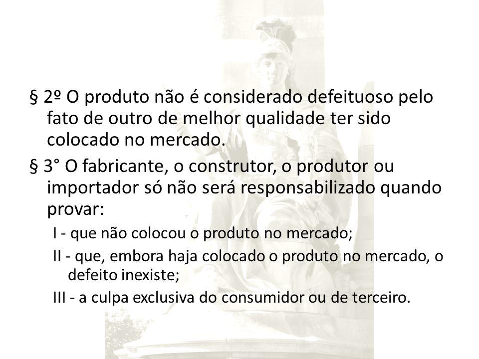 § 2º O produto não é considerado defeituoso pelo fato de outro de melhor qualidade ter sido colocado no mercado. § 3° O fabricante, o construtor, o pr