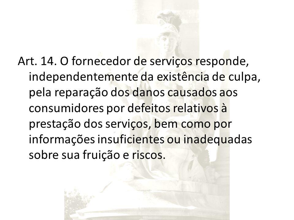 Art. 14. O fornecedor de serviços responde, independentemente da existência de culpa, pela reparação dos danos causados aos consumidores por defeitos