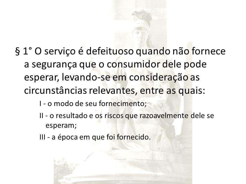 § 1° O serviço é defeituoso quando não fornece a segurança que o consumidor dele pode esperar, levando-se em consideração as circunstâncias relevantes