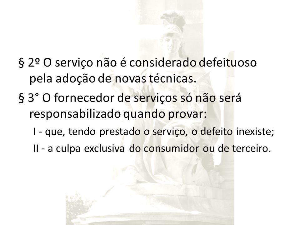 § 2º O serviço não é considerado defeituoso pela adoção de novas técnicas. § 3° O fornecedor de serviços só não será responsabilizado quando provar: I