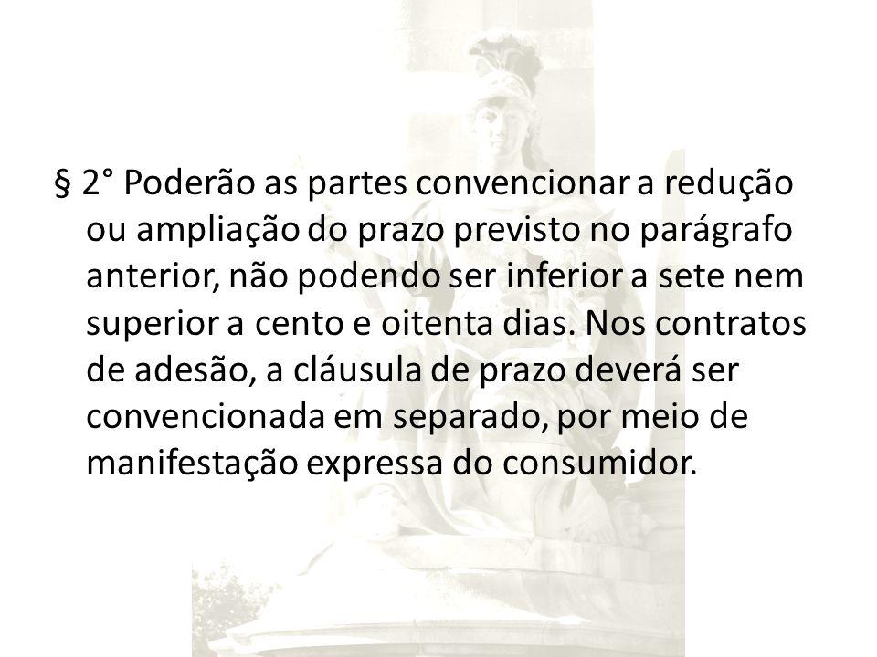 § 2° Poderão as partes convencionar a redução ou ampliação do prazo previsto no parágrafo anterior, não podendo ser inferior a sete nem superior a cen